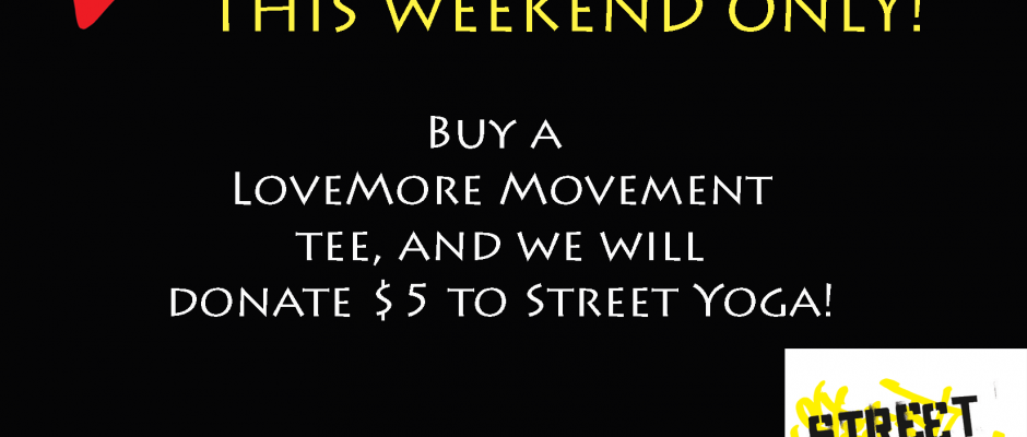This WEEKEND: We will donate $5 to Street Yoga for Every Tee you Buy!